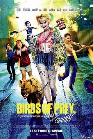 Cuộc Lột Xác Huy Hoàng Của Harley Quinn And The Fantabulous Emancipation Of One Harley Quinn.Diễn Viên: Birds Of Prey