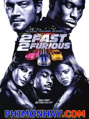 Quá Nhanh Quá Nguy Hiểm 2 Fast And Furious 2.Diễn Viên: Paul Walker,Tyrese,Eva Mendes,Cole Hauser,Ludacris