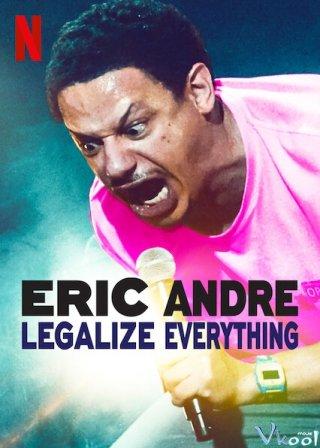 Hợp Pháp Hóa Mọi Thứ - Eric Andre: Legalize Everything