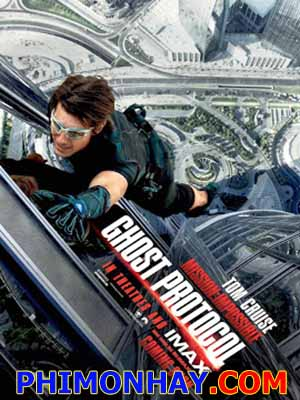 Nhiệm Vụ Bất Khả Thi 4: Chiến Dịch Bóng Ma Mission Impossible: Ghost Protocol.Diễn Viên: Tom Cruise,Jeremy Renner,Simon Pegg