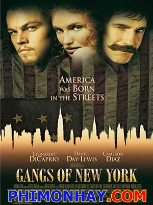 Cuộc Chiến Băng Đảng Gangs Of New York.Diễn Viên: Leonardo Dicaprio,Cameron Diaz,Daniel Day,Lewis