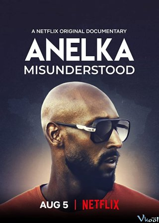 Anelka: Hiểu Lầm Misunderstood.Diễn Viên: One Year After The Battle