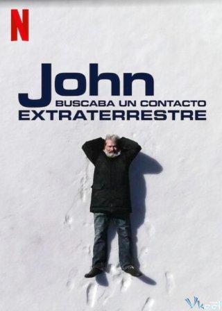 John Từng Tìm Cách Liên Lạc Người Ngoài Hành Tinh John Was Trying To Contact Aliens.Diễn Viên: Ngày Tôi Trở Thành Thần