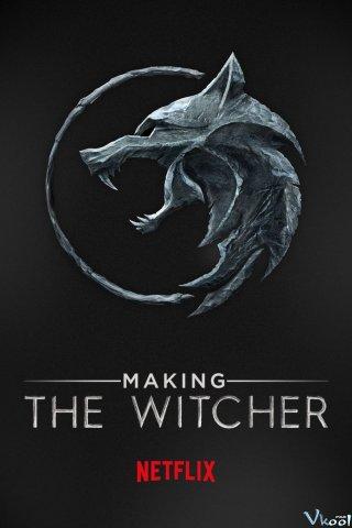 Hậu Trường: Thợ Săn Quái Vật Making The Witcher.Diễn Viên: Thần Y Hoàng Hậu