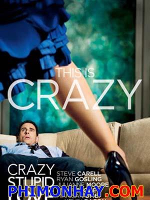 Yêu Điên Dại Crazy Stupid Love.Diễn Viên: Steve Carell,Ryan Gosling,Julianne Moore