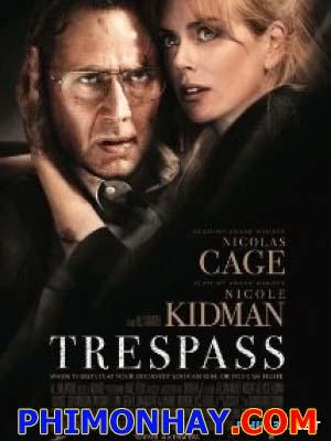Xâm Nhập Trespass.Diễn Viên: Nicolas Cage,Nicole Kidman,Cam Gigandet