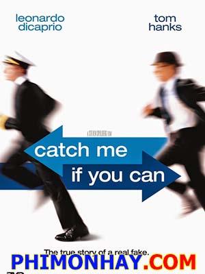 Bắt Tôi Nếu Có Thể Catch Me If You Can.Diễn Viên: Leonardo Dicaprio,Tom Hanks,Christopher Walke