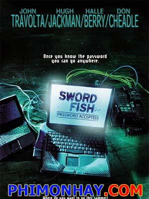 Mật Mã Cá Kiếm Swordfish.Diễn Viên: John Travolta,Hugh Jackman,Halle Berry