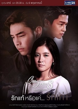 Tình Yêu Thật Sự Hay Chỉ Là Ngọn Lửa Tàn Club Friday The Series Season 8: True Love…or Old Flame.Diễn Viên: Tao Sattaphong Phiangphor