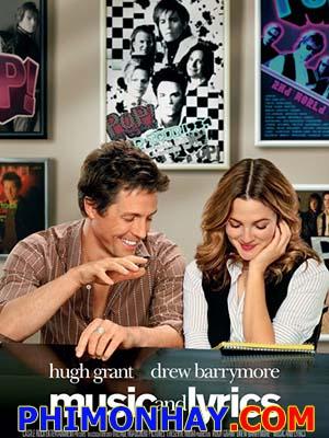 Lời Ca Và Tiếng Nhạc Music And Lyrics.Diễn Viên: Hugh Grant,Drew Barrymore,Scott Porter