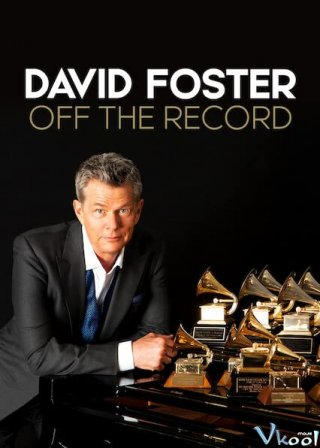 Đằng Sau Những Bản Hit David Foster: Off The Record