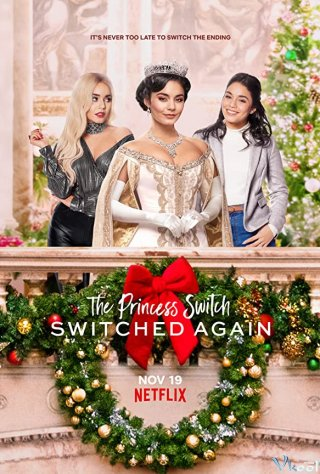 Công Chúa Thế Vai: Hoán Đổi Lần Nữa The Princess Switch: Switched Again.Diễn Viên: Vanessa Hudgens,Sam Palladio,Nick Sagar,Sara Stewart,Robin Soans