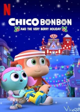 Chico Bon Bon Và Ngày Lễ Ngọt Ngào - Chico Bon Bon And The Very Berry Holiday