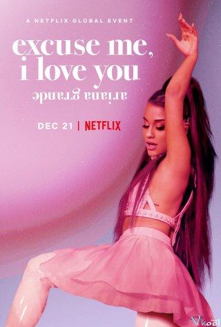 Xin Lỗi, Tôi Yêu Bạn - Ariana Grande: Excuse Me, I Love You Việt Sub (2020)