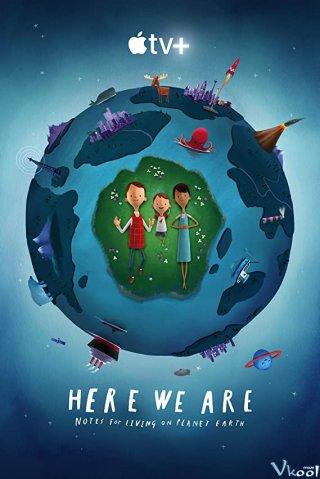 Chúng Ta Ở Đây: Những Lưu Ý Khi Sống Trên Hành Tinh Trái Đất Here We Are: Notes For Living On Planet Earth