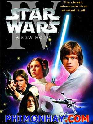 Chiến Tranh Giữa Các Vì Sao 4: Niềm Hy Vọng Mới Star Wars 4: A New Hope.Diễn Viên: Mark Hamill,Harrison Ford,Carrie Fisher