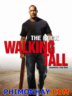 Khi Cựu Binh Trở Về Walking Tall.Diễn Viên: Dwayne Johnson,Ashley Scott,Johnny Knoxville