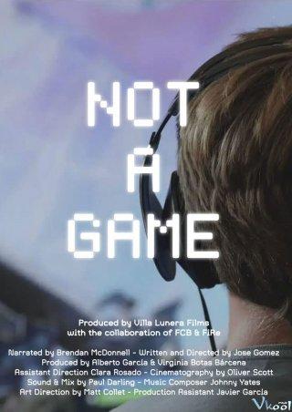 Không Chỉ Là Game Not A Game