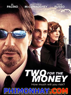 Hai Kẻ Cá Cược Two For The Money.Diễn Viên: Matthew Mcconaughey,Al Pacino,Rene Russo