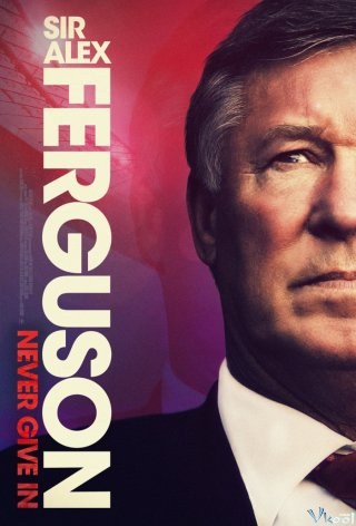 Ngài Alex Ferguson: Không Bao Giờ Bỏ Cuộc Sir Alex Ferguson: Never Give In.Diễn Viên: Sylvester Stallone,Amy Brenneman,Viggo Mortensen,Dan Hedaya,Jay O Sanders