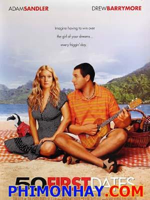 50 Lần Hẹn Vẫn Là Đầu Tiên 50 First Dates.Diễn Viên: Adam Sandler,Drew Barrymore,Rob Schneider
