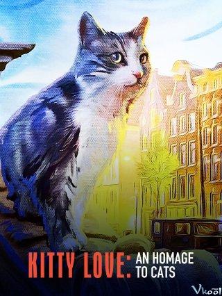 Mèo Cưng Nhà Mình Kitty Love: An Homage To Cats