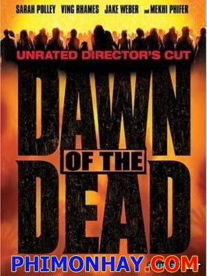 Bình Minh Chết Dawn Of The Dead.Diễn Viên: Sarah Polley,Ving Rhames,Jake Weber