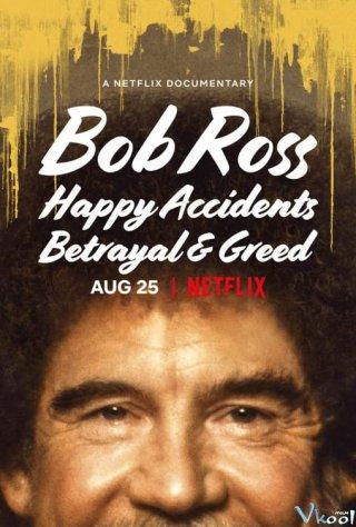 Bất Ngờ Thú Vị, Phản Bội Và Lòng Tham Bob Ross: Happy Accidents, Betrayal & Greed
