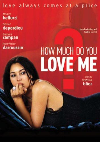 Yêu Em Nhiều Bao Nhiêu How Much Do You Love Me?.Diễn Viên: Monica Bellucci,Bernard Campan,Gérard Depardieu