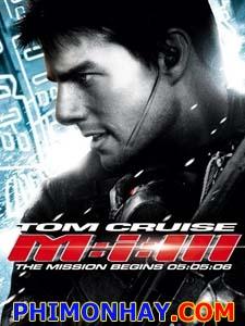 Nhiệm Vụ Bất Khả Thi 3 - Mission Impossible 3 Thuyết Minh (2011)