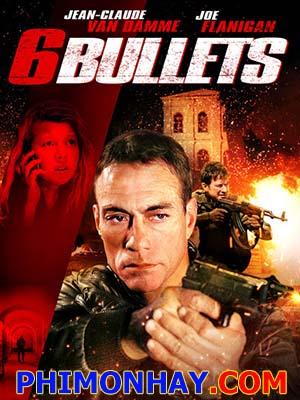Sáu Viên Đạn 6 Bullets.Diễn Viên: Jean,Claude Van Damme,Joe Flanigan,Anna,Louise Plowman