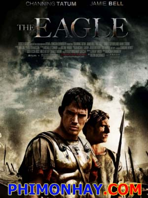 Chiến Binh La Mã The Eagle.Diễn Viên: Channing Tatum,Jamie Bell,Donald Sutherland