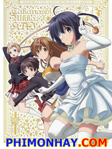 Takanashi Rikka Kai: Chuunibyou Demo Koi Ga Shitai! Movie Love, Chunibyo & Other Delusions!: Rikka Version.Diễn Viên: Captain Chonlathorn Kongyingyong,Jannine Parawie Weigel