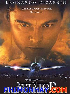 Phi Công Tỷ Phú The Aviator.Diễn Viên: Leonardo Dicaprio,Cate Blanchett,Kate Beckinsale