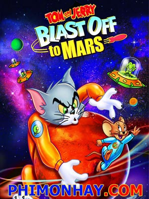 Tom Và Jerry Bay Đến Sao Hỏa Tom And Jerry Blast Off To Mars.Diễn Viên: Jeff Bennett,Corey Burton,Kathryn Fiore