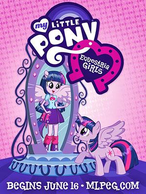 Những Cô Gái Equestria My Little Pony: Equestria Girls.Diễn Viên: Tara Strong,Ashleigh Ball,Andrea Libman