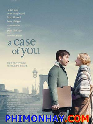 Mẫu Người Của Bạn A Case Of You.Diễn Viên: Peter Dinklage,Evan Rachel Wood,Sam Rockwell