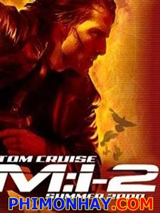 Nhiệm Vụ Bất Khả Thi 2 Mission Impossible 2.Diễn Viên: Tom Cruise,Dougray Scott,Thandie Newton,Ving Rhames,Anthony Hopkins