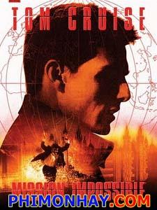 Nhiệm Vụ Bất Khả Thi 1 Mission Impossible 1.Diễn Viên: Tom Cruise