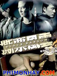 Tiền Chuộc Đen Black Ransom.Diễn Viên: Simon Yam,Kiu Wai Miu,Fala Chen,Bo,Yuan Chan,Ka,Lun Cheung,Kuen Cheung
