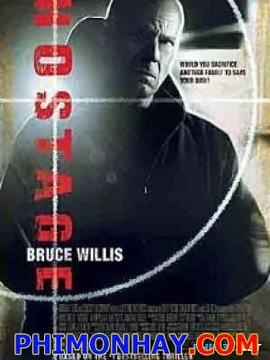 Giải Cứu Con Tin Hostage.Diễn Viên: Bruce Willis,Kevin Pollak,Serena Scott Thomas
