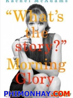 Buổi Sáng Vinh Quang Morning Glory.Diễn Viên: Rachel Mcadams,Harrison Ford,Diane Keaton