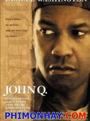 Kẻ Cùng Đường John Q.Diễn Viên: Denzel Washington,Robert Duvall,Gabriela Oltean