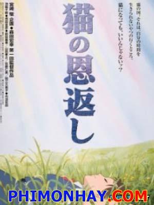 Chú Mèo Trở Về: Sự Trả Ơn Của Bầy Mèo The Cat Returns (Neko No Ongaeshi).Diễn Viên: Chizuru Ikewaki,Yoshihiko Hakamada,Aki Maeda