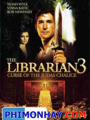 Hành Trình Tìm Kho Báu 3: The Librarian Lời Nguyền Chiếc Cốc Thánh: The Curse Of The Judas Chalice.Diễn Viên: Wyle,Bruce Davison,Stana Katic