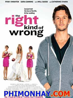 Kiểu Không Hợp Có Lý The Right Kind Of Wrong.Diễn Viên: Ryan Kwanten,Sara Canning,Ryan Mcpartlin,Kristen Hager