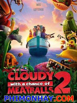 Cơn Mưa Thịt Viên 2 Cloudy With A Chance Of Meatballs 2.Diễn Viên: Bill Hader,Anna Faris,Will Forte