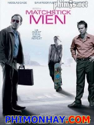 Kẻ Lừa Đảo Matchstick Men.Diễn Viên: Nicolas Cage,Alison Lohman,Sam Rockwell