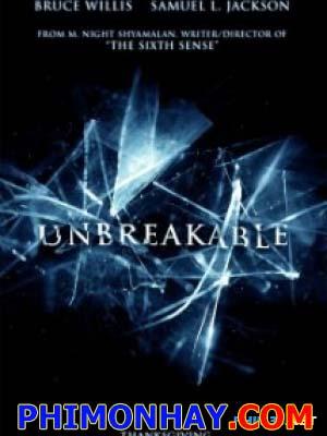 Bất Khả Xâm Phạm Unbreakable.Diễn Viên: Bruce Willis,Samuel L Jackson,Robin Wright