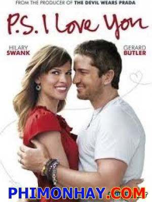 Tái Bút: Anh Yêu Em P.s I Love You.Diễn Viên: Hilary Swank,Gerard Butler,James Marsters,Jeffrey Dean Morgan